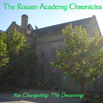 The Rowan Academy Chronicles - For Changeling: The Dreaming